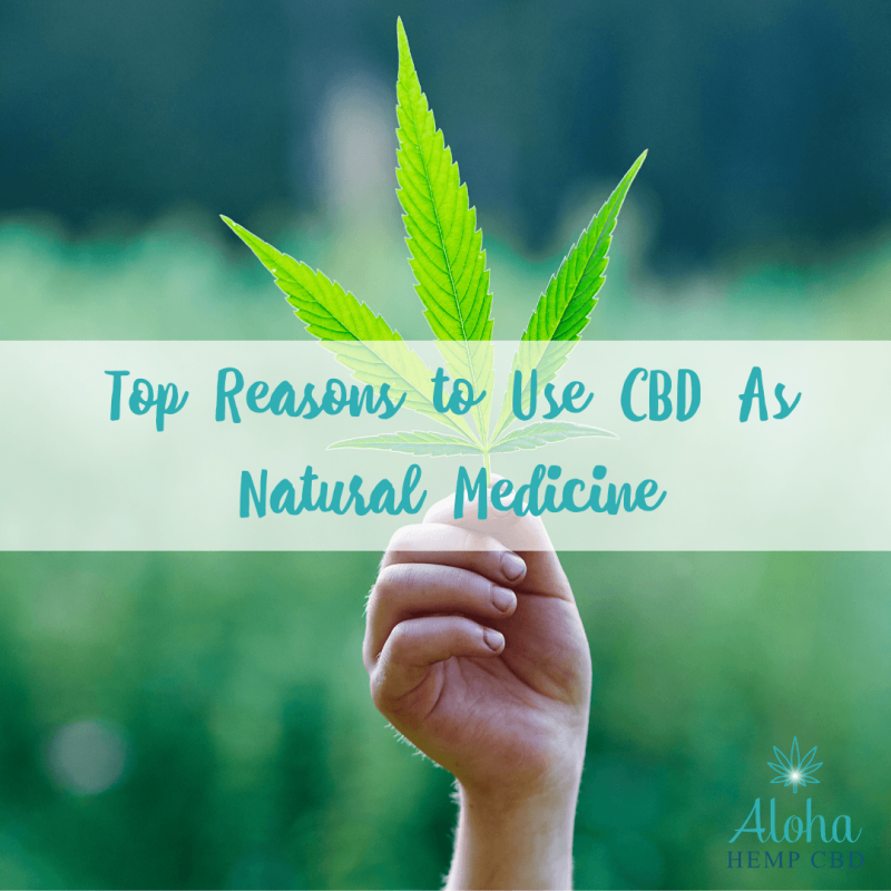 Aloha Hemp Top Reasons to Use CBD as Natural Medicine