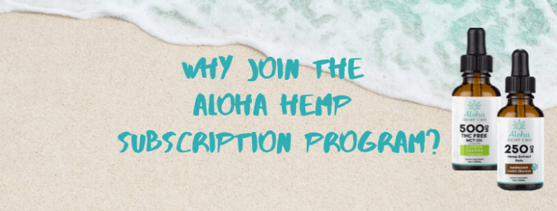Why Join the Aloha Hemp Subscription Program?