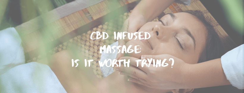 CBD Infused Massage: Is it Worth Trying?